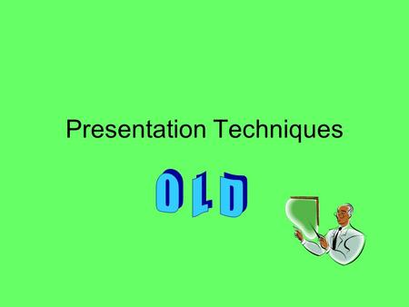 Presentation Techniques. Organization of Information Transparency of structure (clear beginning, middle and end) Organization of content (identify clearly.