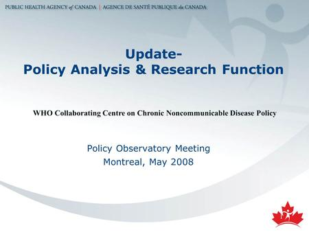 1 Update- Policy Analysis & Research Function Policy Observatory Meeting Montreal, May 2008 WHO Collaborating Centre on Chronic Noncommunicable Disease.