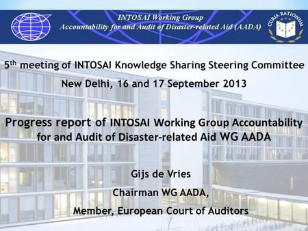 5 th meeting of INTOSAI Knowledge Sharing Steering Committee New Delhi, 16 and 17 September 2013 Progress report of INTOSAI Working Group Accountability.