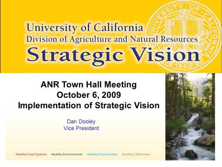 ANR Town Hall Meeting October 6, 2009 Implementation of Strategic Vision Dan Dooley Vice President.