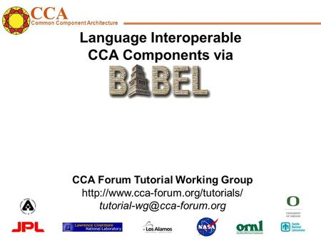CCA Common Component Architecture CCA Forum Tutorial Working Group  Language Interoperable.