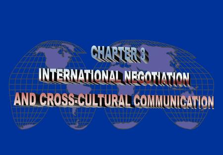INTERNATIONAL NEGOTIATION F More complex than domestic negotiations F Differences in national cultures and differences in political, legal, and economic.