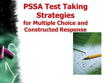 PSSA Test Taking Strategies for Multiple Choice and Constructed Response Objectives: to support student achievement on the upcoming PSSA Reading test.
