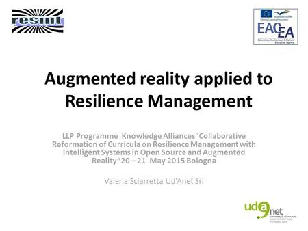 "Augmented reality applied to Resilience Management LLP Programme Knowledge Alliances""Collaborative Reformation of Curricula on Resilience Management with."
