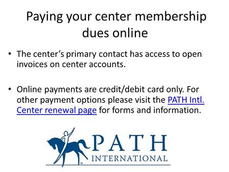 Paying your center membership dues online The center's primary contact has access to open invoices on center accounts. Online payments are credit/debit.