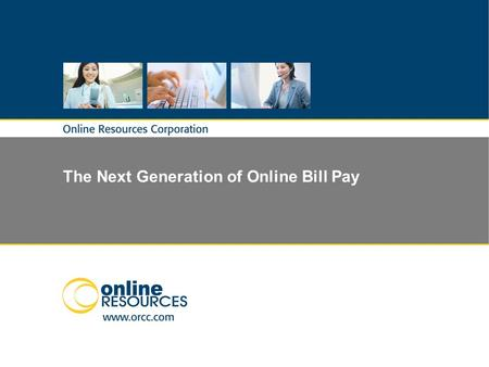 The Next Generation of Online Bill Pay. 2 © 2010 – Proprietary & Confidential The Next Generation of Online Bill Pay is Here!