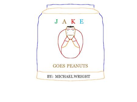 J A K E GOES PEANUTS BY: MICHAEL WRIGHT. Jake always gagged at carrots.