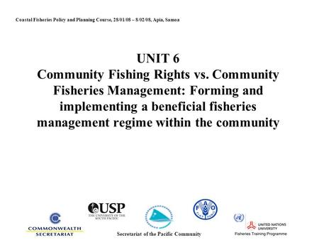 UNIT 6 Community Fishing Rights vs. Community Fisheries Management: Forming and implementing a beneficial fisheries management regime within the community.