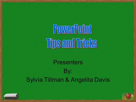 Presenters By: Sylvia Tillman & Angelita Davis. Why PowerPoint? (or any slide show application?) Addresses multiple intelligences by using color, images,