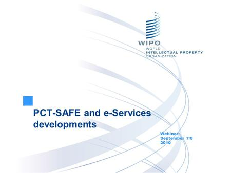 PCT-SAFE and e-Services developments Webinar September 7/8 2010.