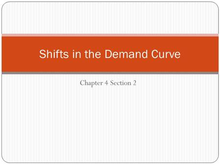"Chapter 4 Section 2 Shifts in the Demand Curve. Changes in Demand Ceteris paribus – ""all other things held constant"" Demand curve is only accurate if."