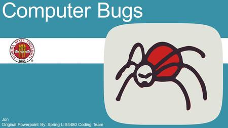 Computer Bugs Original Powerpoint By: Spring LIS4480 Coding Team Jon.