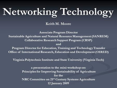 Networking Technology Keith M. Moore Associate Program Director Sustainable Agriculture and Natural Resource Management (SANREM) Collaborative Research.