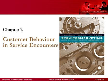 Copyright © 2008 Pearson Education Canada Services Marketing, Canadian Edition Chapter 2- 1 Chapter 2 Customer Behaviour in Service Encounters.