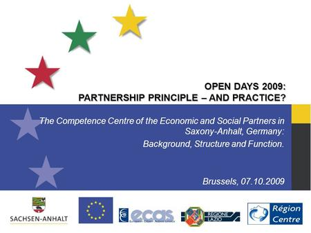 OPEN DAYS 2009: PARTNERSHIP PRINCIPLE – AND PRACTICE? The Competence Centre of the Economic and Social Partners in Saxony-Anhalt, Germany: Background,