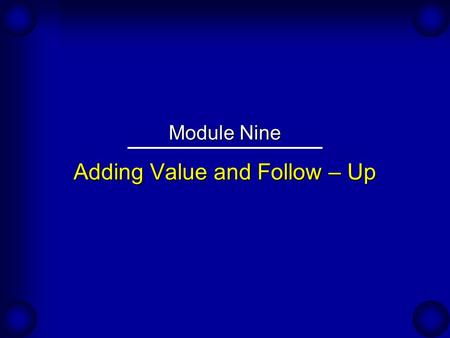 Adding Value and Follow – Up Module Nine. Adding Value Through Follow-Up An Expert's Viewpoint: Kelly Osterling, a sales representative for Wallace, develops.