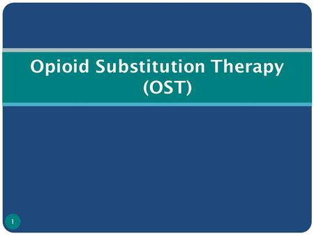 Opioid Substitution Therapy (OST) 1. Hierarchy of Harm Reduction If injecting, assistance to stop injecting drugs Never start using drugs Even if using.