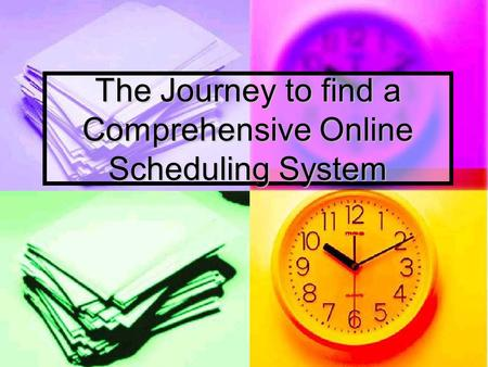 The Journey to find a Comprehensive Online Scheduling System.