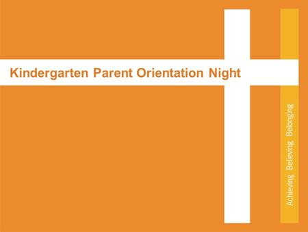 "<strong>Kindergarten</strong> <strong>Parent</strong> <strong>Orientation</strong> Night. Focus on Faith Prayer Jesus, Friend and Teacher, you ask us, ""Who do you say that I am?"" Thank you <strong>for</strong> inviting."