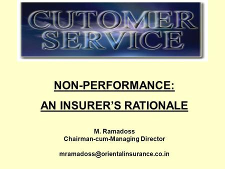 M. Ramadoss Chairman-cum-Managing Director NON-PERFORMANCE: AN INSURER'S RATIONALE.