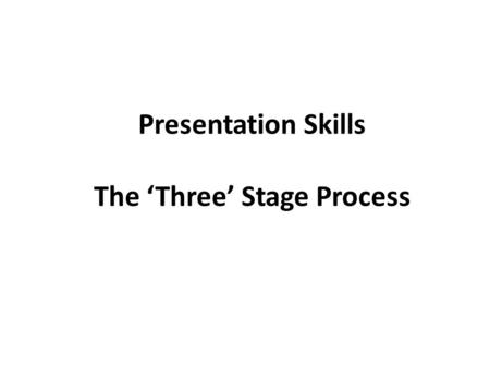 Presentation Skills The 'Three' Stage Process. The 'Three' Stage Process CreationPreparationPresentation 2.