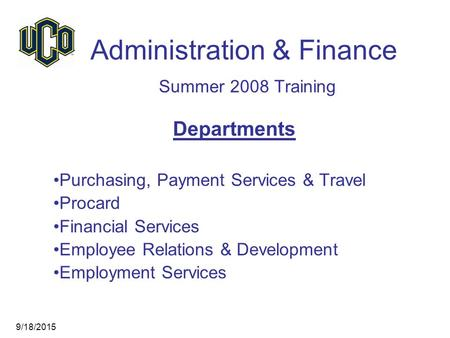 Administration & Finance Summer 2008 Training Departments Purchasing, Payment Services & Travel Procard Financial Services Employee Relations & Development.