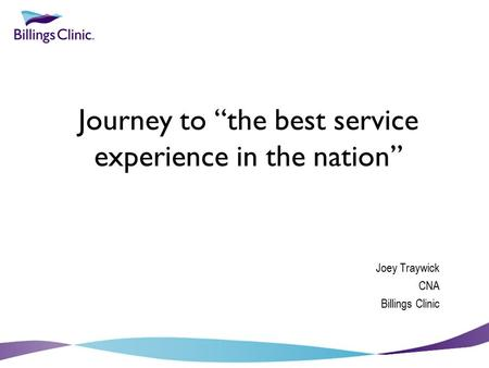 "Journey to ""the best service experience in the nation"" Joey Traywick CNA Billings Clinic."