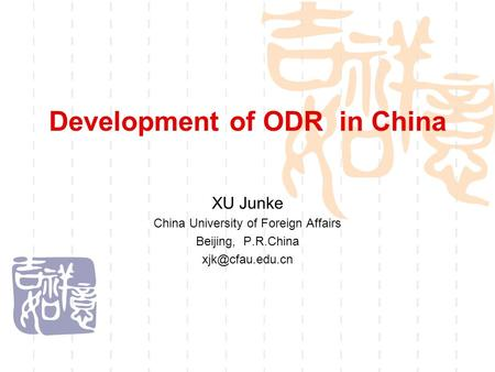 Development of ODR in China XU Junke China University of Foreign Affairs Beijing, P.R.China