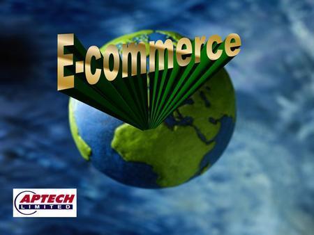 Agenda Why E-commerce ? E-commerce - How ? Market scenario E-commerce benefits E-commerce roadmap.