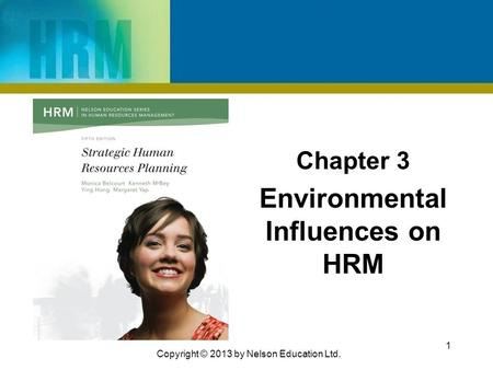 Chapter 3 Environmental Influences on HRM 1 Copyright © 2013 by Nelson Education Ltd.