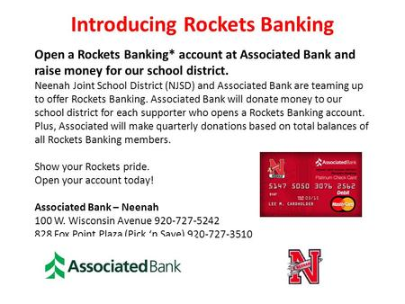 Introducing Rockets Banking Open a Rockets Banking* account at Associated Bank and raise money for our school district. Neenah Joint School District (NJSD)