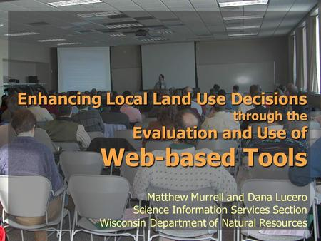 Enhancing Local Land Use Decisions through the Evaluation and Use of Web-based Tools Enhancing Local Land Use Decisions through the Evaluation and Use.