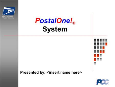 PostalOne! ® System Presented by:. 2 Agenda What is Business Mail? What is the PostalOne! System? What Does PostalOne! Do? What Are the Benefits? How.