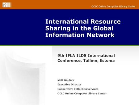 OCLC Online Computer Library Center International Resource Sharing in the Global Information Network 9th IFLA ILDS International Conference, Tallinn, Estonia.
