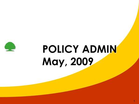 1 POLICY ADMIN POLICY ADMIN May, 2009 May, 2009. 2 New Business HCMDa nangHa noi May 2009 % % % New Case 190 100 369 Incomplete+ME 4322.6 24 9024.6 Decline.
