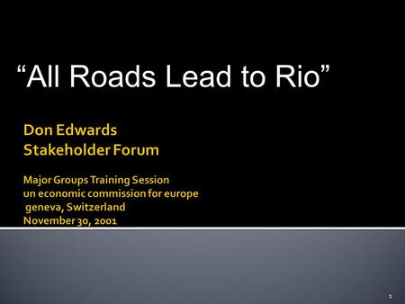"""All Roads Lead to Rio"" 1.  Session 1:  The UN and the Role of Major Groups  Session 2:  Stakeholder Processes and Participation  Session 3:  The."