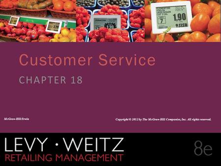 Retailing Management 8e© The McGraw-Hill Companies, All rights reserved. 18 - 1 CHAPTER 2CHAPTER 1CHAPTER 18 Customer Service CHAPTER 18 McGraw-Hill/Irwin.