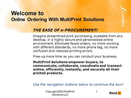 Copyright 2002 MultiPrint Solutions LLC 1 Welcome to Online Ordering With MultiPrint Solutions THE EASE OF e-PROCUREMENT! Imagine streamlined print purchasing,