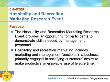 © 2009 South-Western, Cengage LearningMARKETING 1 CHAPTER 14 Hospitality and Recreation Marketing Research Event Purpose The Hospitality and Recreation.