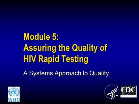 Module 5: Assuring the Quality of HIV Rapid Testing A Systems Approach to Quality.