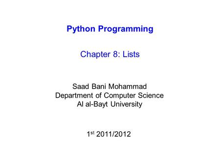 Python Programming Chapter 8: Lists Saad Bani Mohammad Department of Computer Science Al al-Bayt University 1 st 2011/2012.