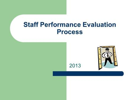 Staff Performance Evaluation Process 2013. Philosophy The University is committed to continuous, measurable improvement in all of its endeavors. Every.