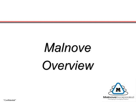"""Confidential""MalnoveOverview. Malnove's ""Platforms of Competency"" Malnove is a company committed to establishing ""intimate"" relationships with our clients,"