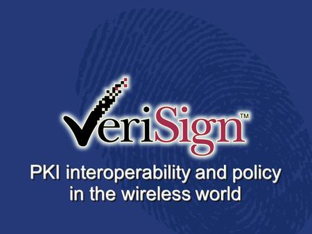 PKI interoperability and policy in the wireless world.