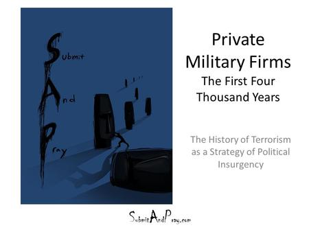Private Military Firms The First Four Thousand Years The History of Terrorism as a Strategy of Political Insurgency.