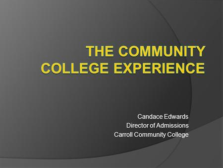 Candace Edwards Director of Admissions Carroll Community College.