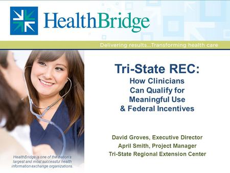 HealthBridge is one of the nation's largest and most successful health information exchange organizations. David Groves, Executive Director April Smith,