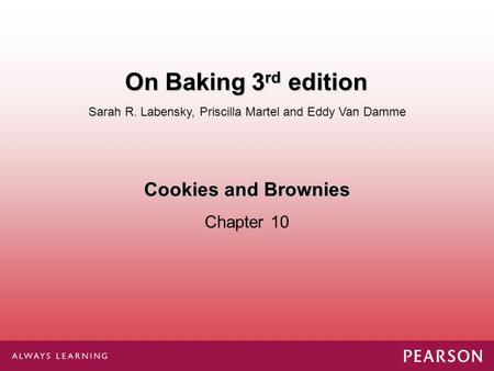 Cookies and Brownies Chapter 10 Sarah R. Labensky, Priscilla Martel and Eddy Van Damme On Baking 3 rd edition.