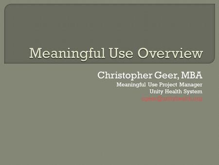 Christopher Geer, MBA Meaningful Use Project Manager Unity Health System