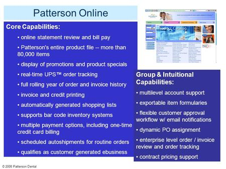 Patterson Online Core Capabilities: online statement review and bill pay Patterson's entire product file -- more than 80,000 items display of promotions.